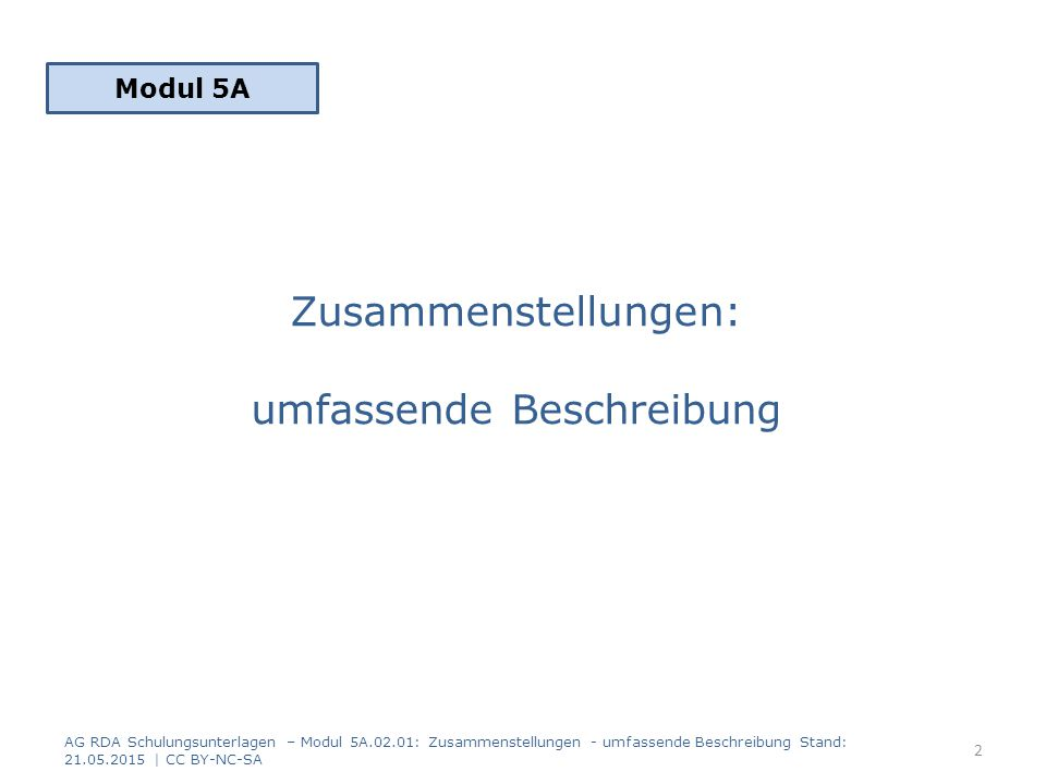 Beispiel: Erfassung der Beiträge mittels strukturierter Beschreibung auf Manifestationsebene sowie normierter Sucheinstiege auf Werkebene AG RDA Schulungsunterlagen – Modul 5A.02.01: Zusammenstellungen - umfassende Beschreibung Stand: 21.05.2015   CC BY-NC-SA 33 RDAElementErfassung 2.3.2Haupttitel100 Jahre Totem und Tabu 2.4.2 Verantwortlichkeitsan- gabe, die sich auf den Haupttitel bezieht Eberhard Th.