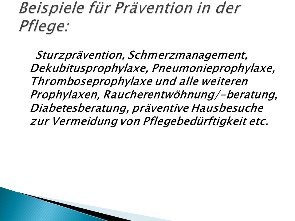 Sturzprävention, Schmerzmanagement, Dekubitusprophylaxe, Pneumonieprophylaxe, Thromboseprophylaxe und alle weiteren Prophylaxen, Raucherentwöhnung/-be
