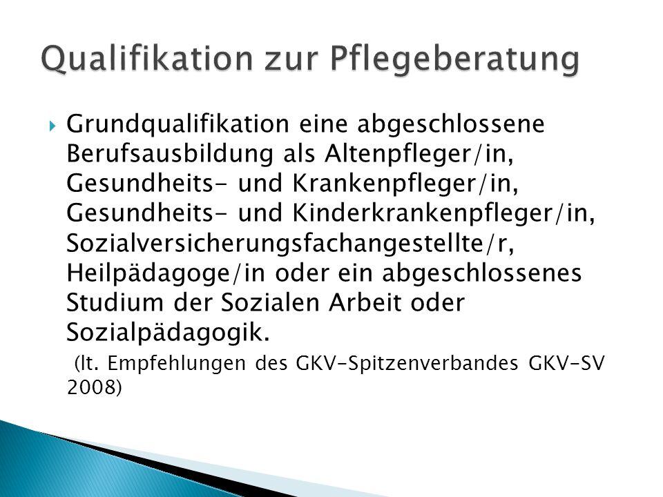  Grundqualifikation eine abgeschlossene Berufsausbildung als Altenpfleger/in, Gesundheits- und Krankenpfleger/in, Gesundheits- und Kinderkrankenpfleg