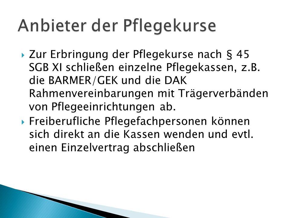  Zur Erbringung der Pflegekurse nach § 45 SGB XI schließen einzelne Pflegekassen, z.B. die BARMER/GEK und die DAK Rahmenvereinbarungen mit Trägerverb