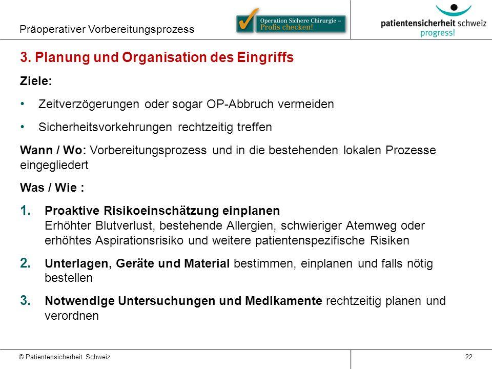 Präoperativer Vorbereitungsprozess 22 3. Planung und Organisation des Eingriffs Ziele: Zeitverzögerungen oder sogar OP-Abbruch vermeiden Sicherheitsvo