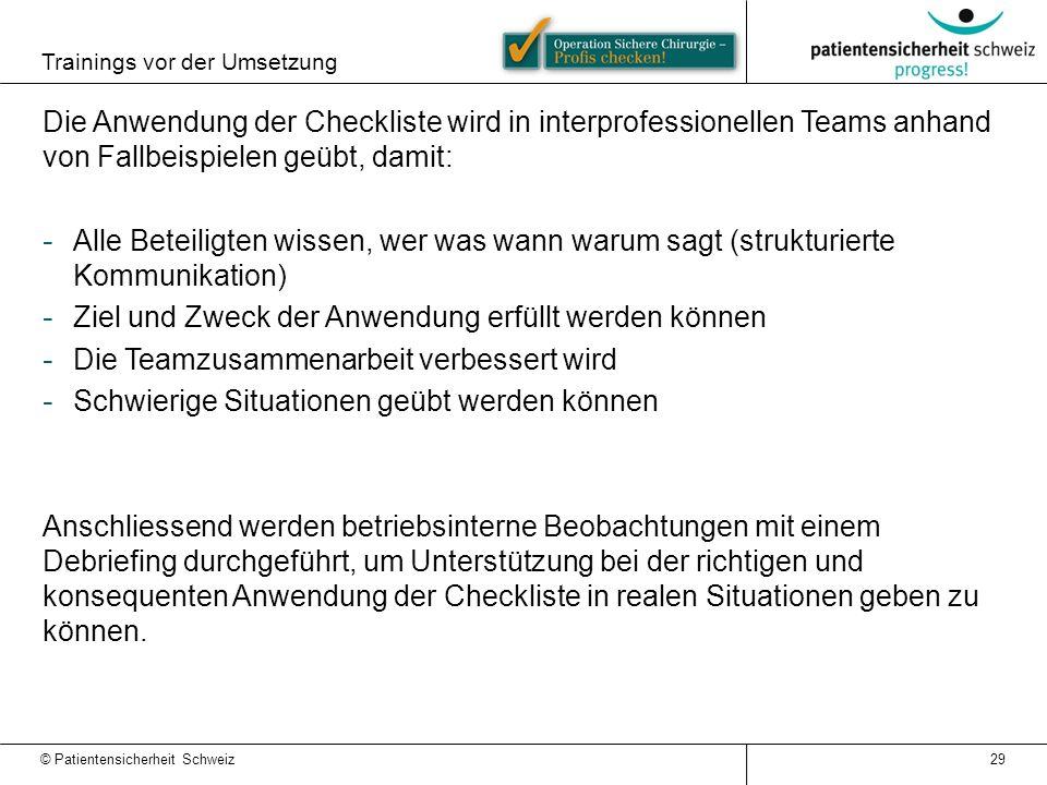 Trainings vor der Umsetzung 29 Die Anwendung der Checkliste wird in interprofessionellen Teams anhand von Fallbeispielen geübt, damit: - Alle Beteilig