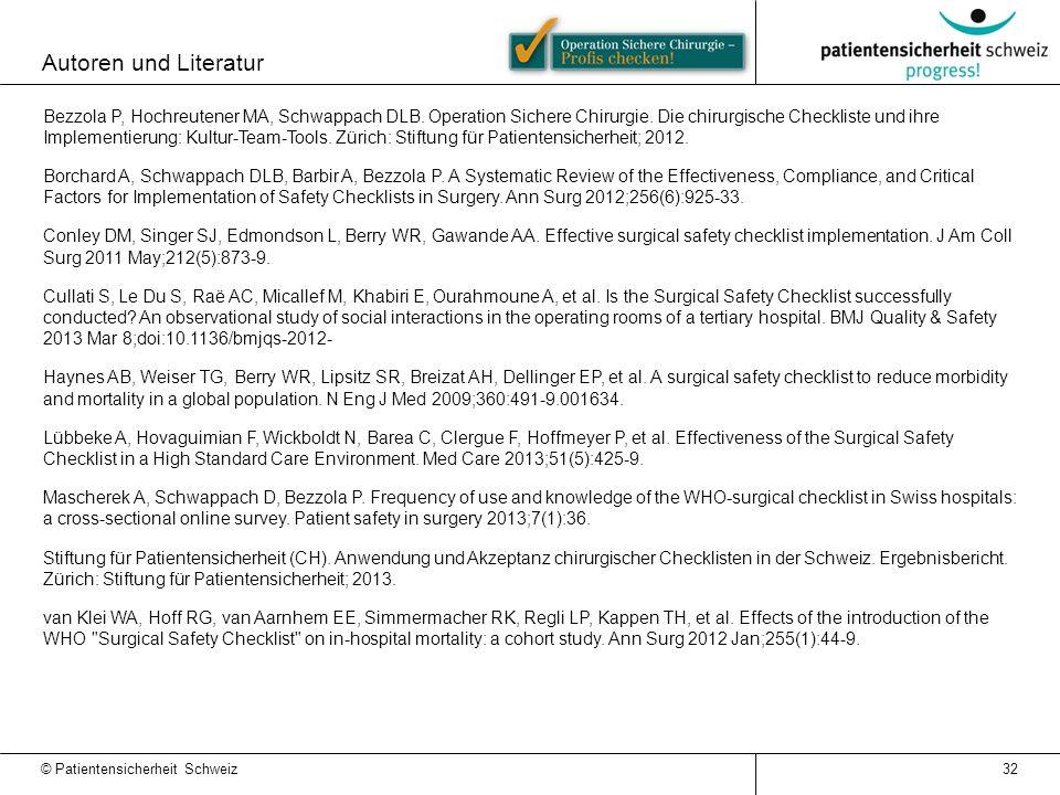 Autoren und Literatur © Patientensicherheit Schweiz 32 Bezzola P, Hochreutener MA, Schwappach DLB. Operation Sichere Chirurgie. Die chirurgische Check
