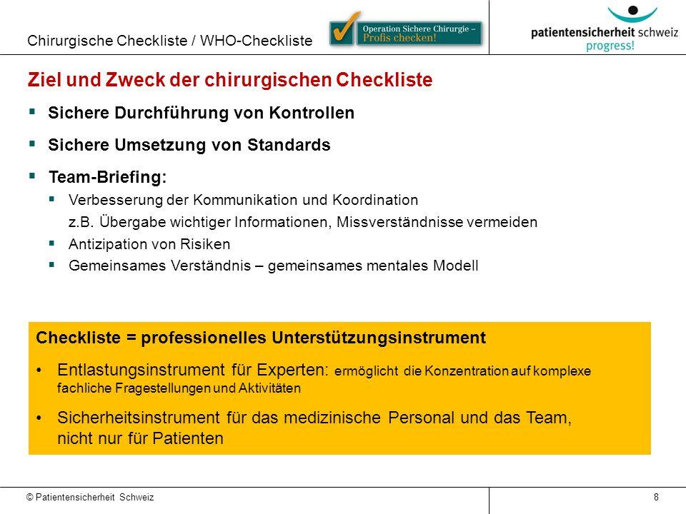 Chirurgische Checkliste / WHO-Checkliste Ziel und Zweck der chirurgischen Checkliste  Sichere Durchführung von Kontrollen  Sichere Umsetzung von Sta