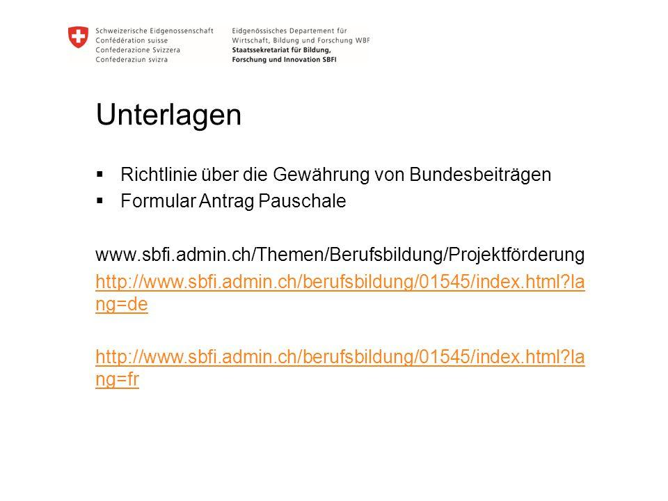 Unterlagen  Richtlinie über die Gewährung von Bundesbeiträgen  Formular Antrag Pauschale www.sbfi.admin.ch/Themen/Berufsbildung/Projektförderung htt