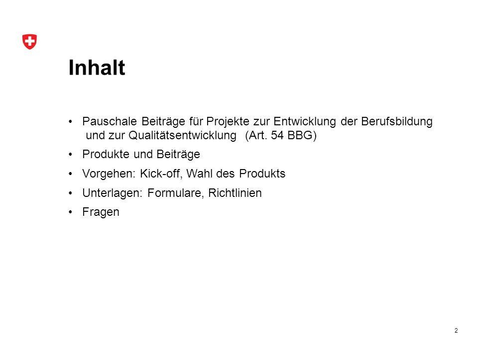 Inhalt Pauschale Beiträge für Projekte zur Entwicklung der Berufsbildung und zur Qualitätsentwicklung (Art. 54 BBG) Produkte und Beiträge Vorgehen: Ki