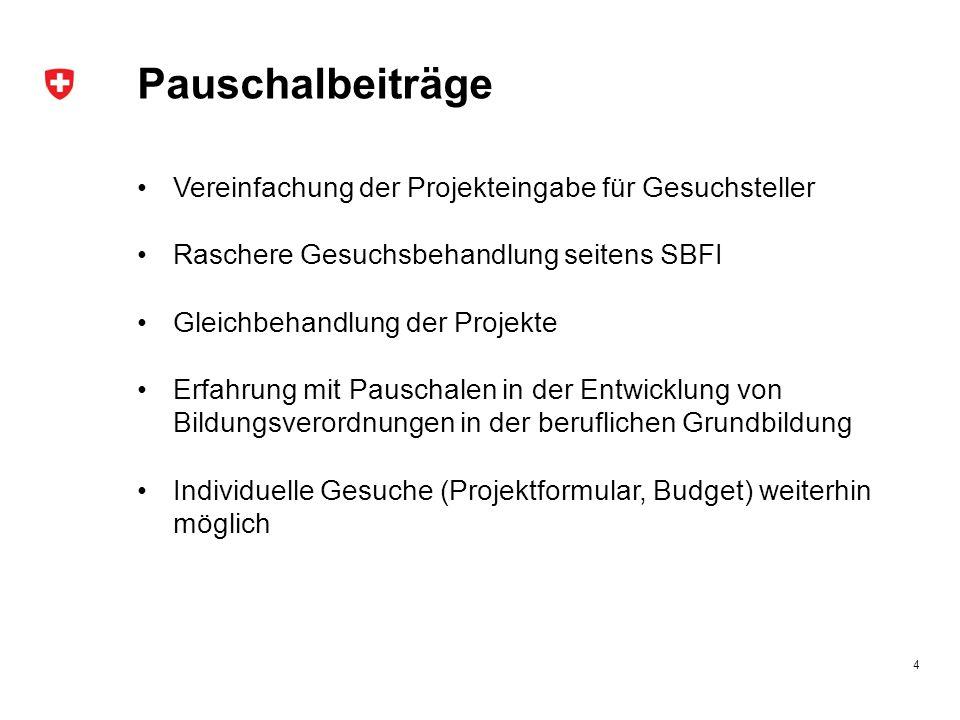 4 Pauschalbeiträge Vereinfachung der Projekteingabe für Gesuchsteller Raschere Gesuchsbehandlung seitens SBFI Gleichbehandlung der Projekte Erfahrung