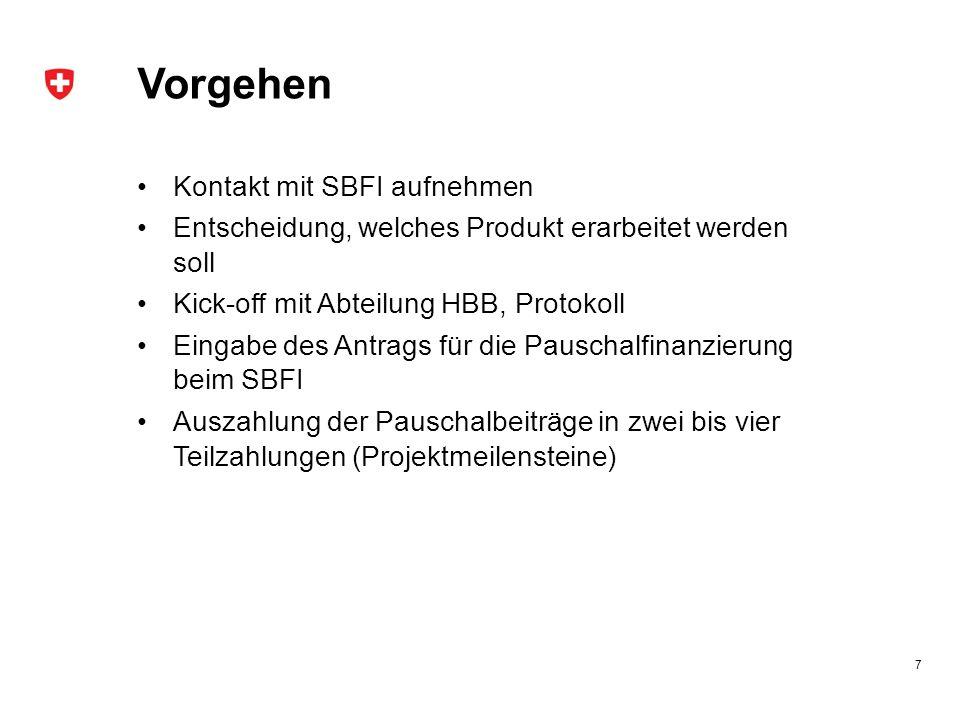 7 Vorgehen Kontakt mit SBFI aufnehmen Entscheidung, welches Produkt erarbeitet werden soll Kick-off mit Abteilung HBB, Protokoll Eingabe des Antrags f