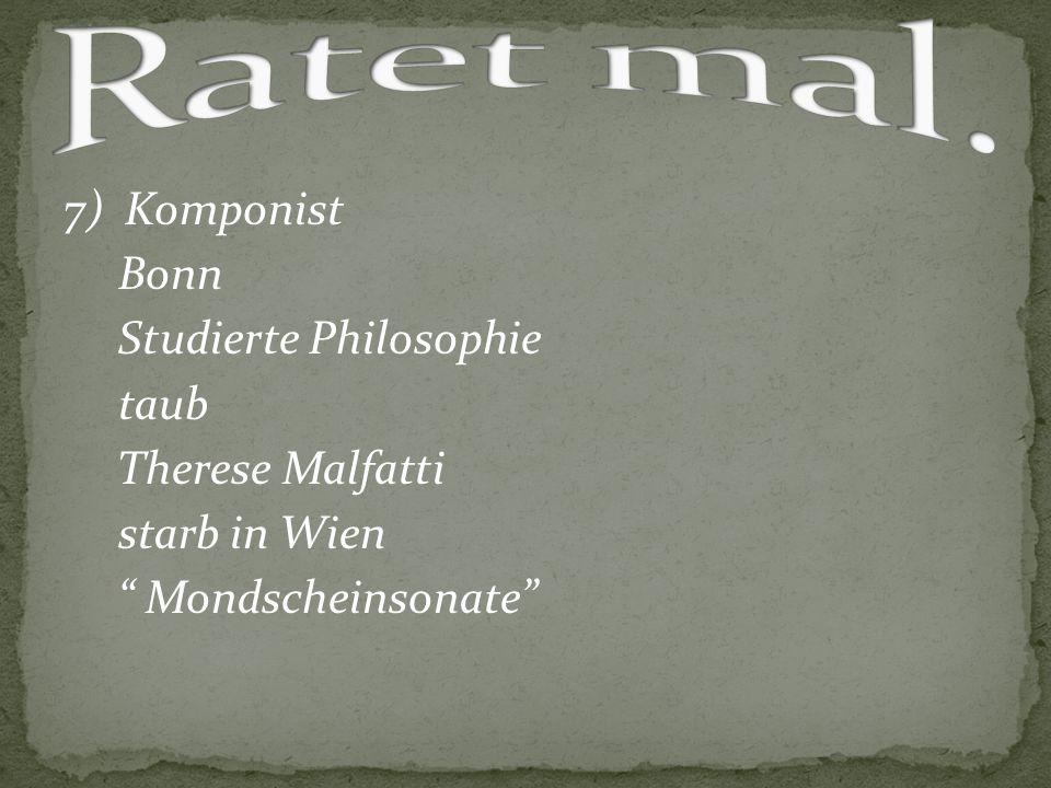 """7) Komponist Bonn Studierte Philosophie taub Therese Malfatti starb in Wien """" Mondscheinsonate"""""""