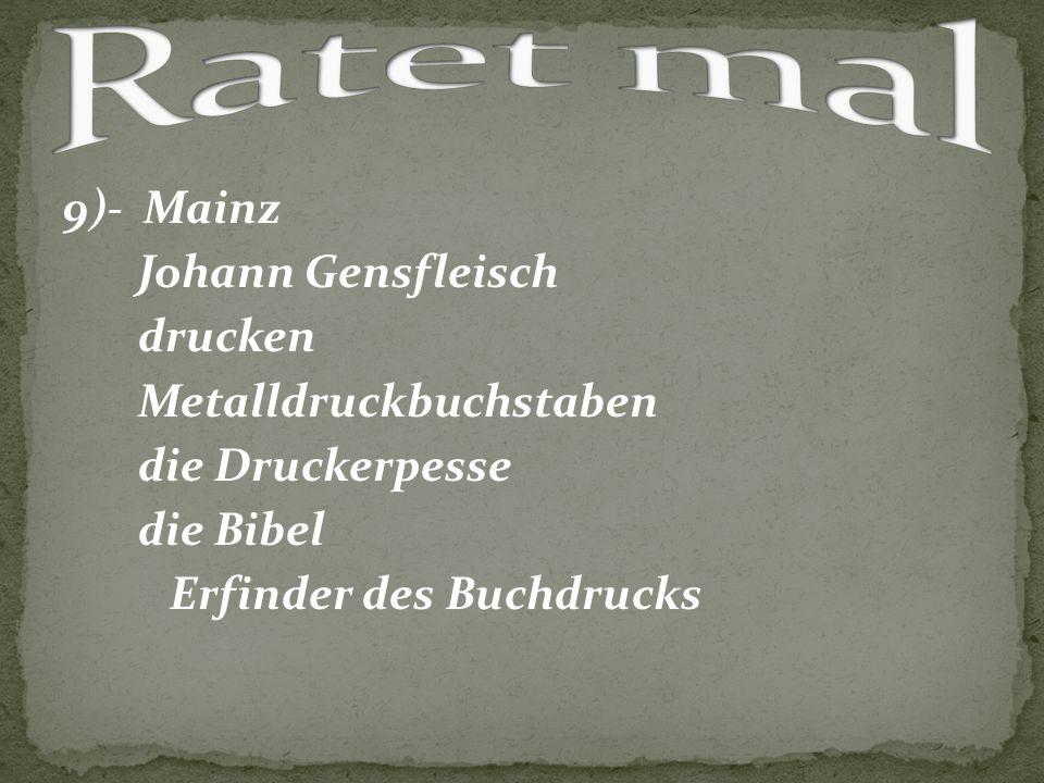 9)- Mainz Johann Gensfleisch drucken Metalldruckbuchstaben die Druckerpesse die Bibel Erfinder des Buchdrucks