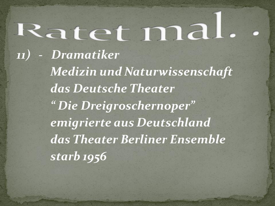 """11) - Dramatiker Medizin und Naturwissenschaft das Deutsche Theater """" Die Dreigroschernoper"""" emigrierte aus Deutschland das Theater Berliner Ensemble"""
