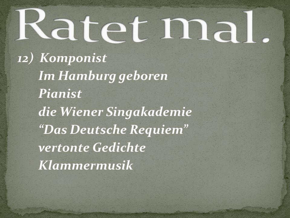 """12) Komponist Im Hamburg geboren Pianist die Wiener Singakademie """"Das Deutsche Requiem"""" vertonte Gedichte Klammermusik"""
