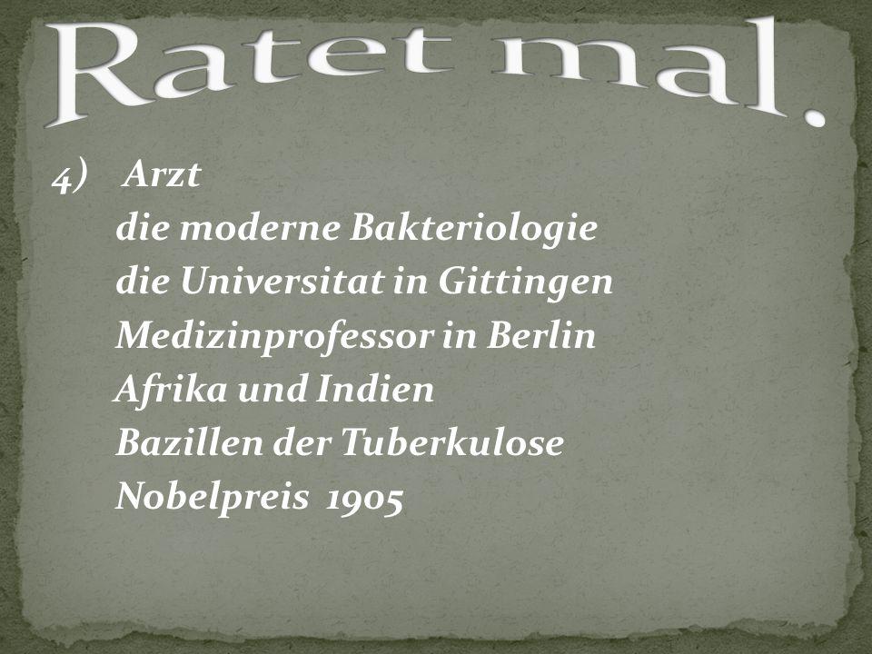 4) Arzt die moderne Bakteriologie die Universitat in Gittingen Medizinprofessor in Berlin Afrika und Indien Bazillen der Tuberkulose Nobelpreis 1905