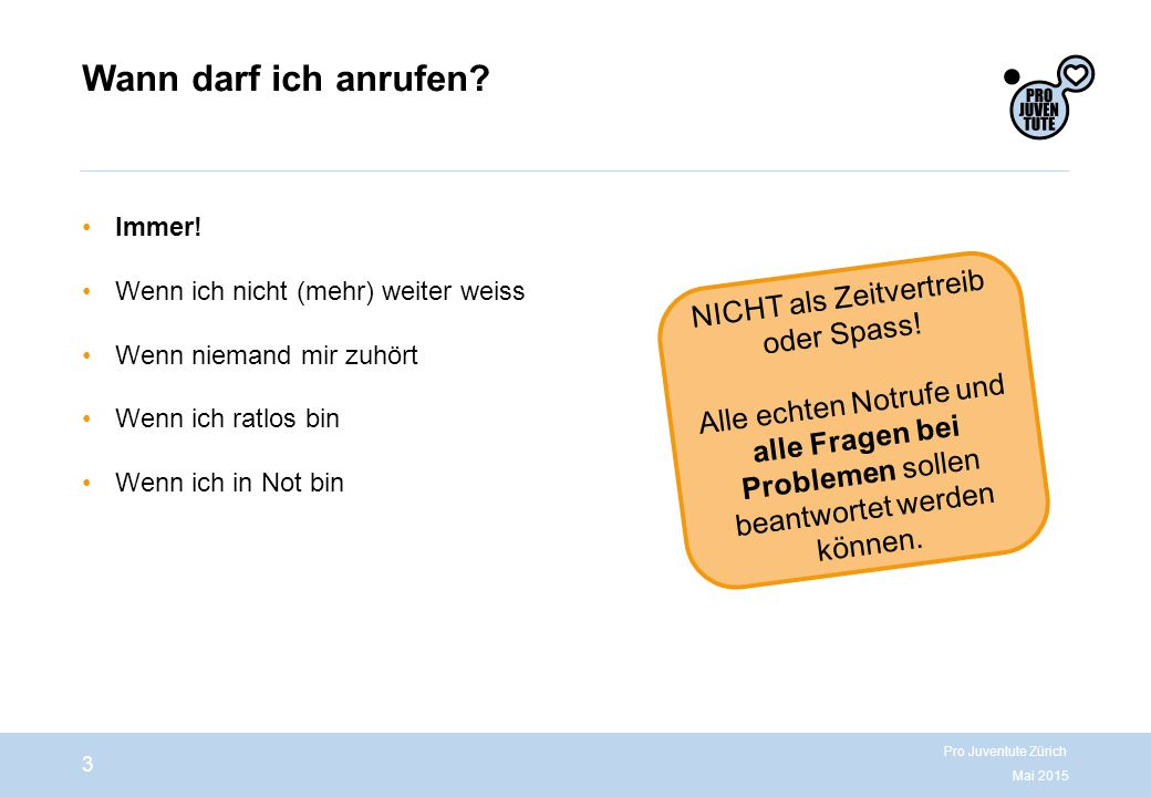 Wann darf ich anrufen.Mai 2015 Pro Juventute Zürich 3 Immer.
