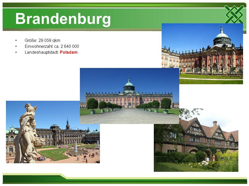 Brandenburg Größe: 29 059 qkm Einwohnerzahl: ca. 2 640 000 Landeshauptstadt: Potsdam