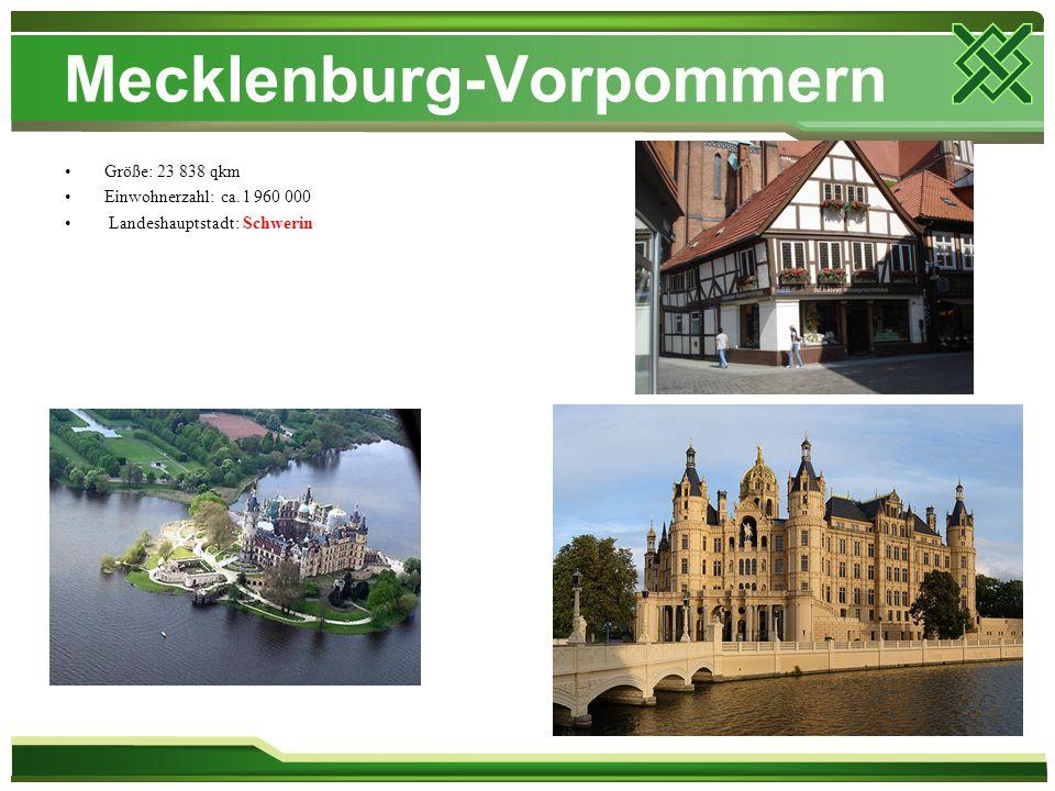 Mecklenburg-Vorpommern Größe: 23 838 qkm Einwohnerzahl: ca. l 960 000 Landeshauptstadt: Schwerin