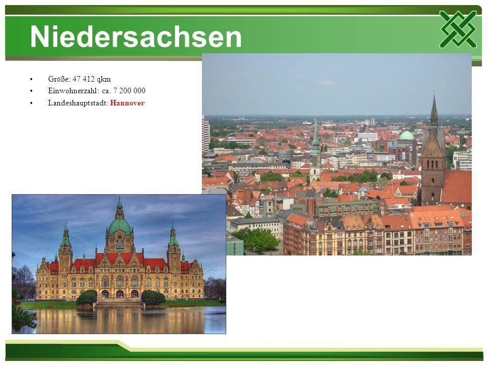 Niedersachsen Größe: 47 412 qkm Einwohnerzahl: ca. 7 200 000 Landeshauptstadt: Hannover