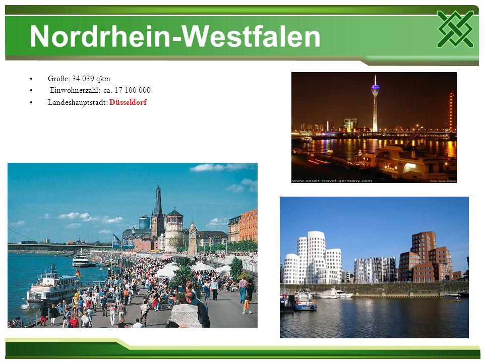 Nordrhein-Westfalen Größe: 34 039 qkm Einwohnerzahl: ca. 17 100 000 Landeshauptstadt: Düsseldorf
