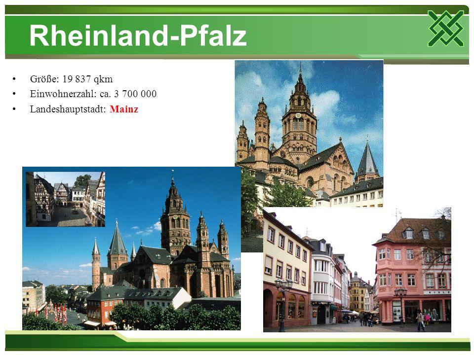 Rheinland-Pfalz Größe: 19 837 qkm Einwohnerzahl: ca. 3 700 000 Landeshauptstadt: Mainz