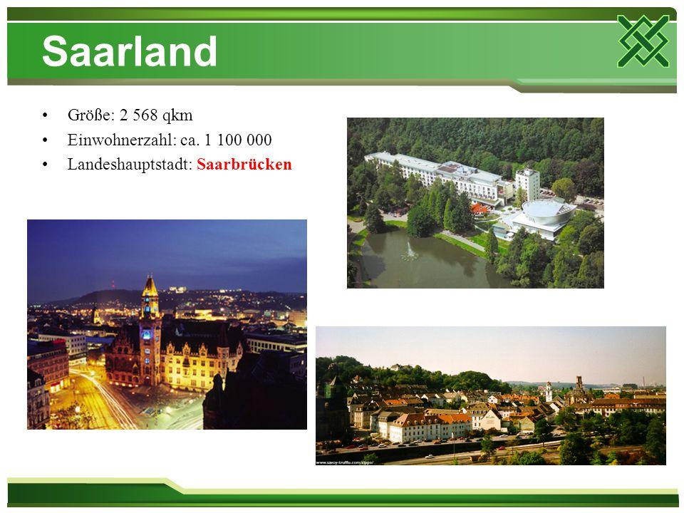 Saarland Größe: 2 568 qkm Einwohnerzahl: ca. 1 100 000 Landeshauptstadt: Saarbrücken