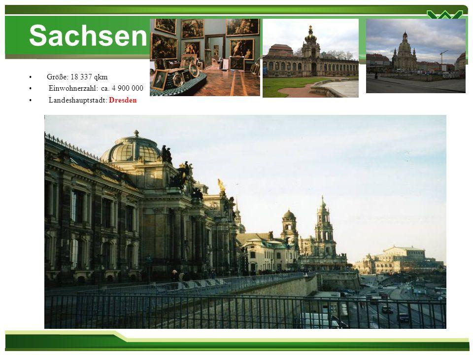 Sachsen Größe: 18 337 qkm Einwohnerzahl: ca. 4 900 000 Landeshauptstadt: Dresden
