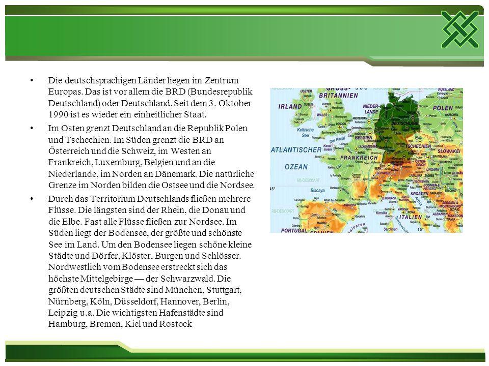 Die deutschsprachigen Länder liegen im Zentrum Europas. Das ist vor allem die BRD (Bundesrepublik Deutschland) oder Deutschland. Seit dem 3. Oktober 1