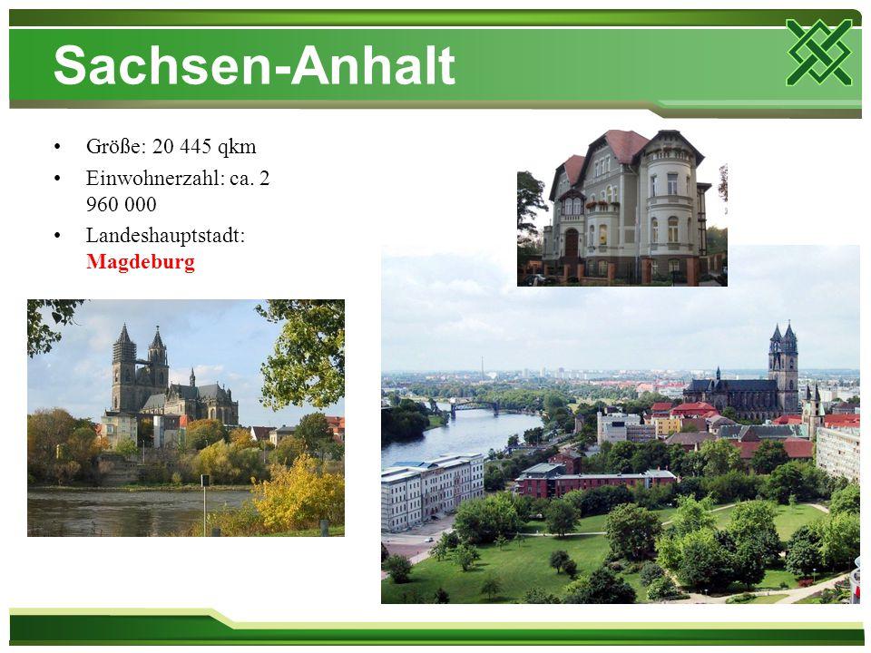 Sachsen-Anhalt Größe: 20 445 qkm Einwohnerzahl: ca. 2 960 000 Landeshauptstadt: Magdeburg