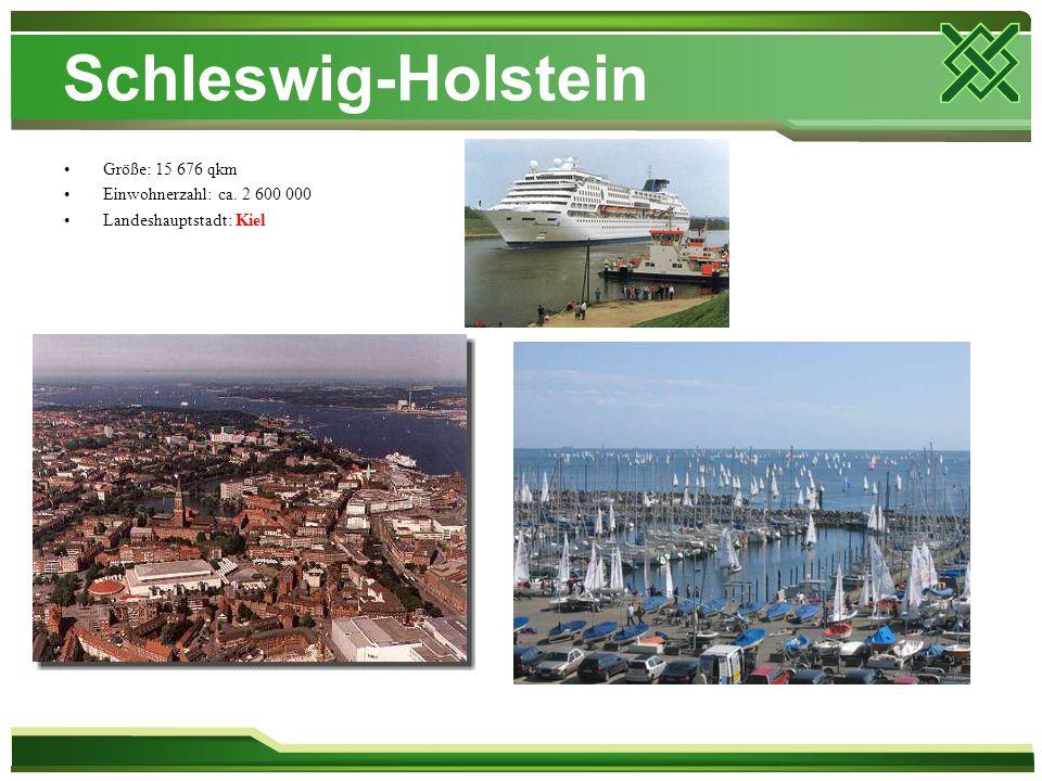 Schleswig-Holstein Größe: 15 676 qkm Einwohnerzahl: ca. 2 600 000 Landeshauptstadt: Kiel