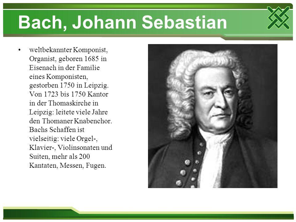Bach, Johann Sebastian weltbekannter Komponist, Organist, geboren 1685 in Eisenach in der Familie eines Komponisten, gestorben 1750 in Leipzig. Von 17