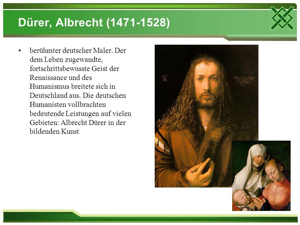 Dürer, Albrecht (1471-1528) berühmter deutscher Maler. Der dem Leben zugewandte, fortschrittsbewusste Geist der Renaissance und des Humanismus breitet