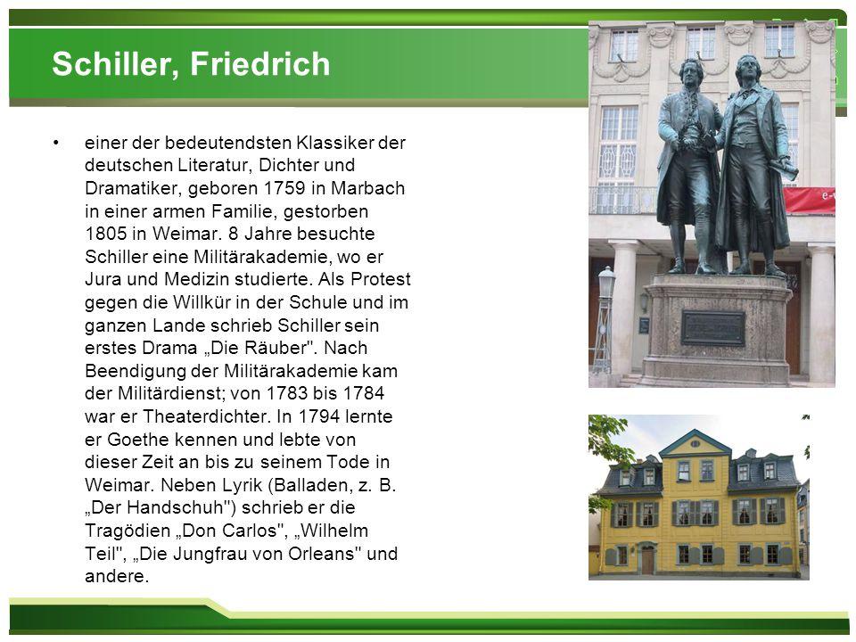 Schiller, Friedrich einer der bedeutendsten Klassiker der deutschen Literatur, Dichter und Dramatiker, geboren 1759 in Marbach in einer armen Familie,