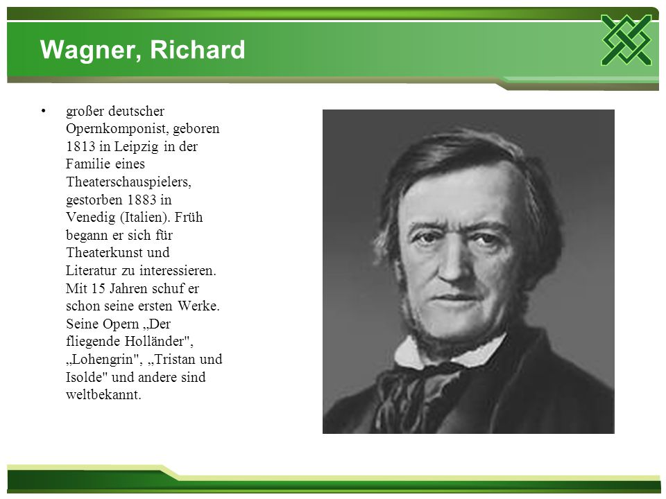 Wagner, Richard großer deutscher Opernkomponist, geboren 1813 in Leipzig in der Familie eines Theaterschauspielers, gestorben 1883 in Venedig (Italien