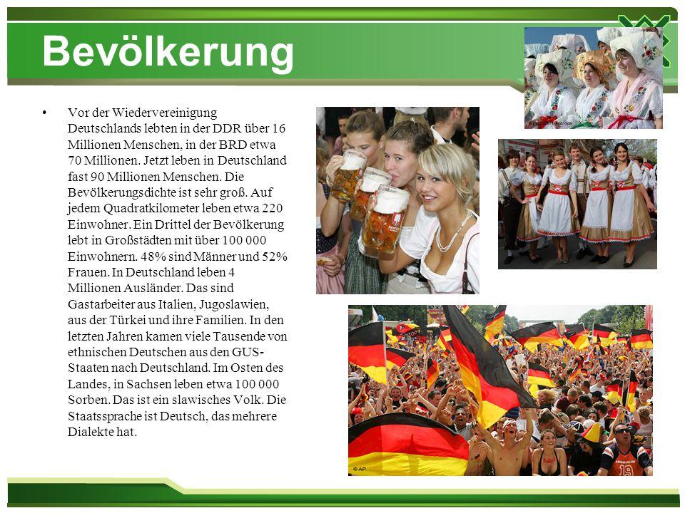 Bevölkerung Vor der Wiedervereinigung Deutschlands lebten in der DDR über 16 Millionen Menschen, in der BRD etwa 70 Millionen. Jetzt leben in Deutschl