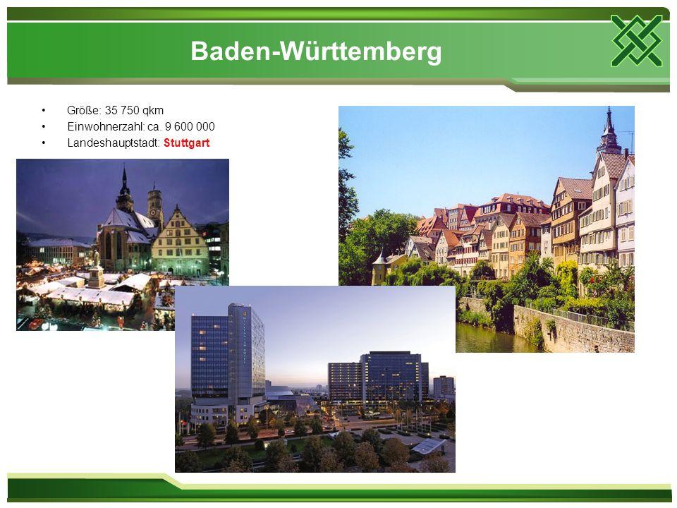 Baden-Württemberg Größe: 35 750 qkm Einwohnerzahl: ca. 9 600 000 Landeshauptstadt: Stuttgart
