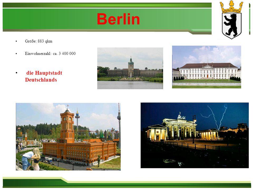 Berlin Größe: 883 qkm Einwohnerzahl: ca. 3 400 000 die Hauptstadt Deutschlands