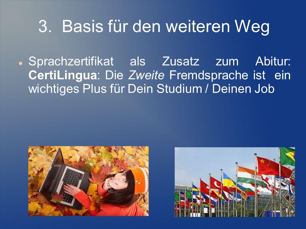 3. Basis für den weiteren Weg Sprachzertifikat als Zusatz zum Abitur: CertiLingua: Die Zweite Fremdsprache ist ein wichtiges Plus für Dein Studium / D