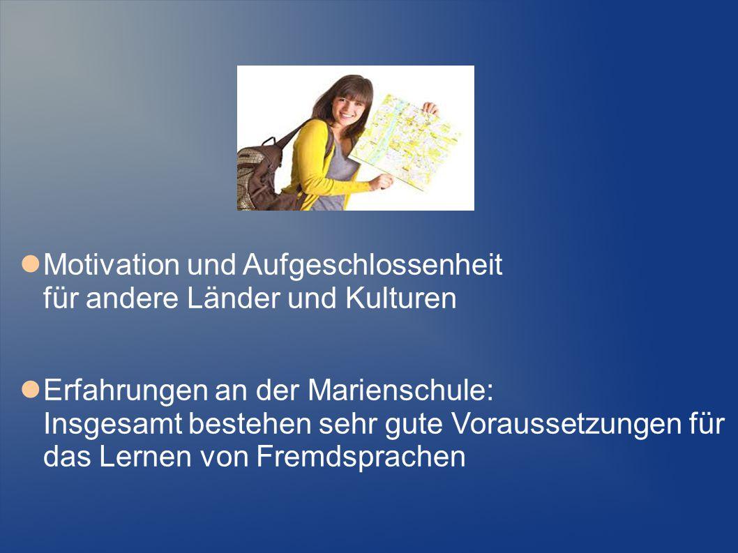 Motivation und Aufgeschlossenheit für andere Länder und Kulturen Erfahrungen an der Marienschule: Insgesamt bestehen sehr gute Voraussetzungen für das Lernen von Fremdsprachen