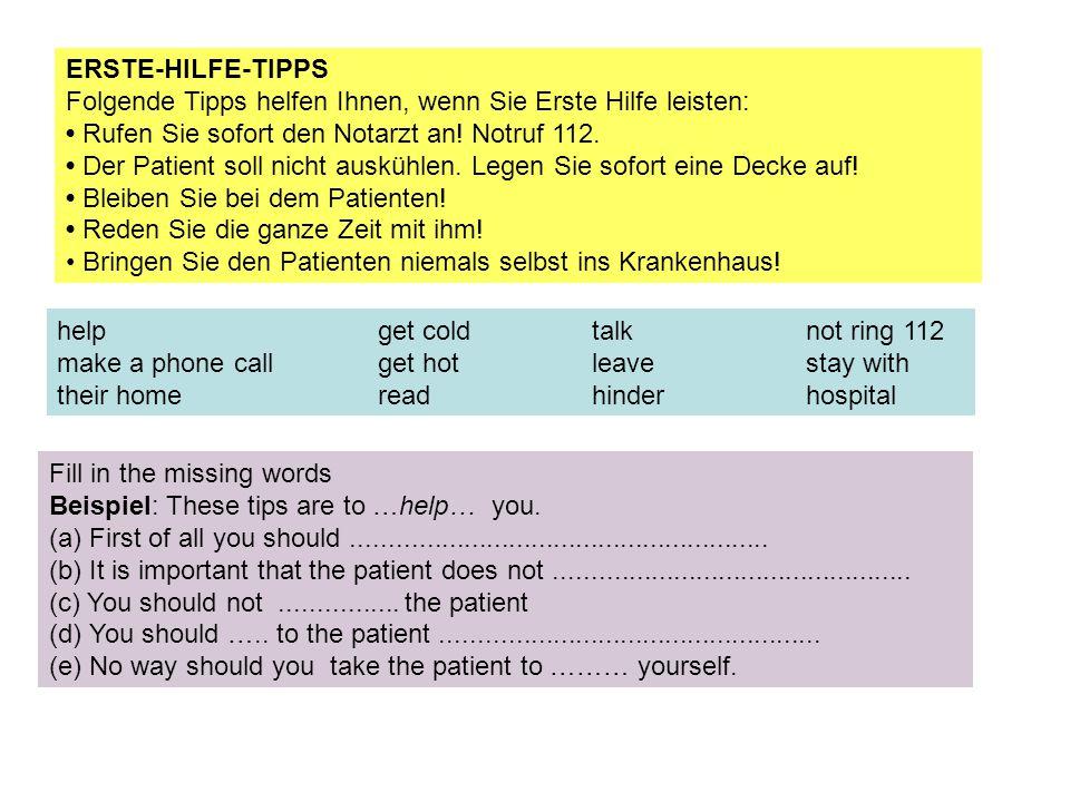 ERSTE-HILFE-TIPPS Folgende Tipps helfen Ihnen, wenn Sie Erste Hilfe leisten: Rufen Sie sofort den Notarzt an.