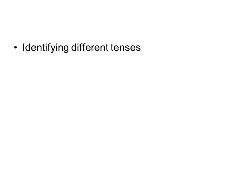 Identifying different tenses