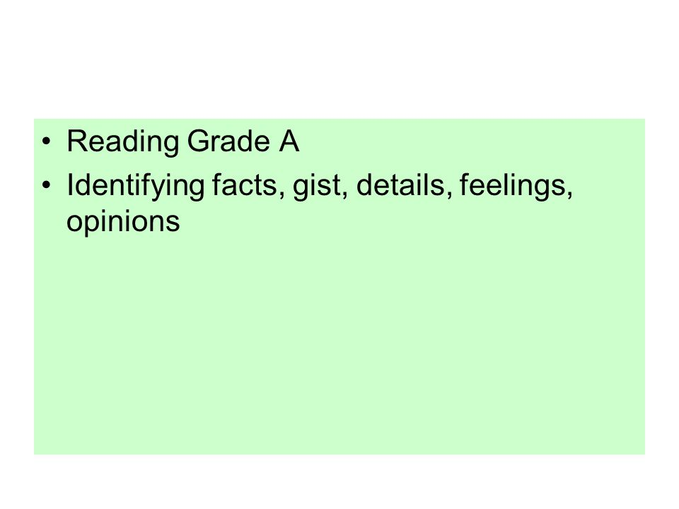 Reading Grade A Identifying facts, gist, details, feelings, opinions