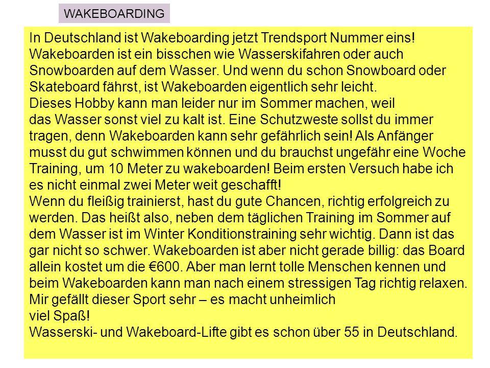 In Deutschland ist Wakeboarding jetzt Trendsport Nummer eins.