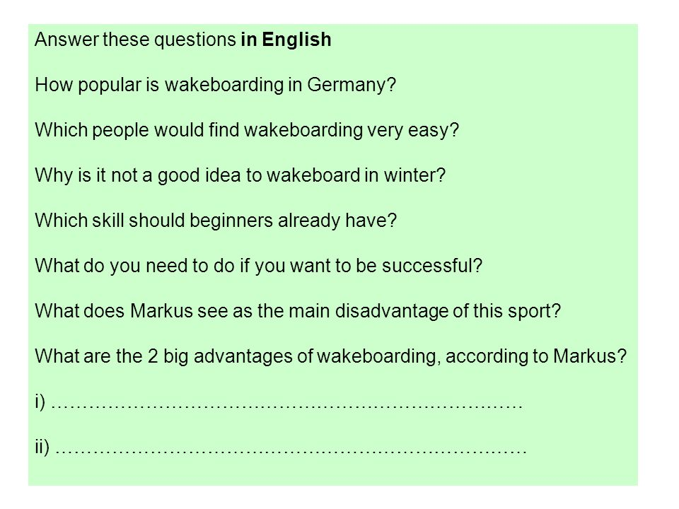 Answer these questions in English How popular is wakeboarding in Germany? Which people would find wakeboarding very easy? Why is it not a good idea to