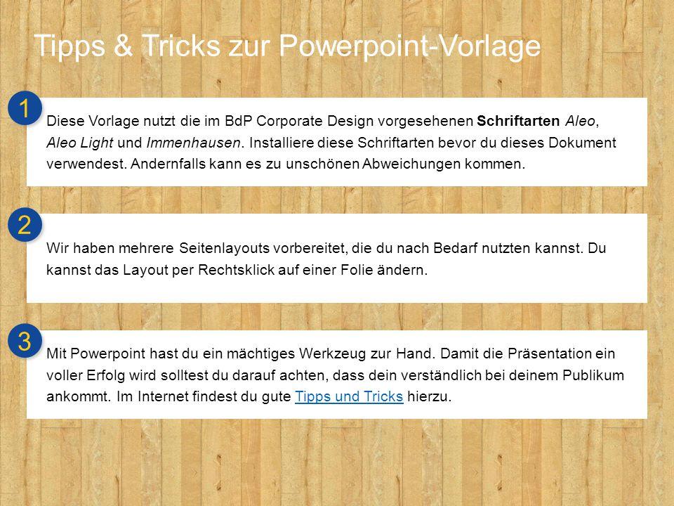 Tipps & Tricks zur Powerpoint-Vorlage Diese Vorlage nutzt die im BdP Corporate Design vorgesehenen Schriftarten Aleo, Aleo Light und Immenhausen. Inst