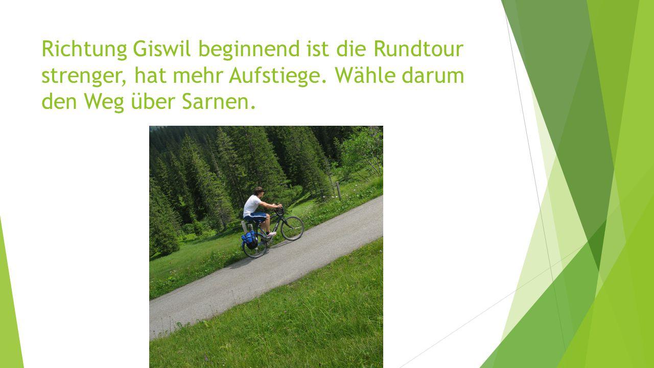 Richtung Giswil beginnend ist die Rundtour strenger, hat mehr Aufstiege. Wähle darum den Weg über Sarnen.