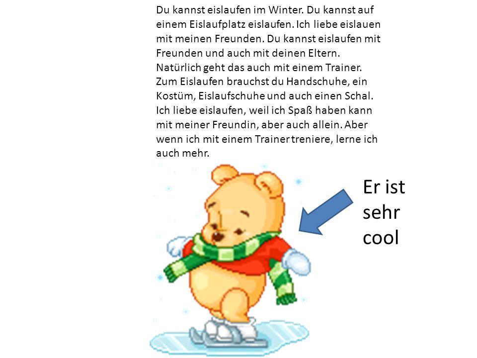 Er ist sehr cool Du kannst eislaufen im Winter. Du kannst auf einem Eislaufplatz eislaufen. Ich liebe eislauen mit meinen Freunden. Du kannst eislaufe