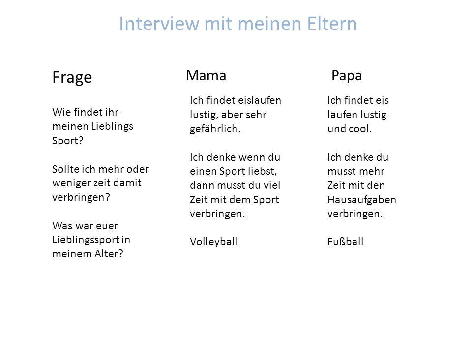 Interview mit meinen Eltern Frage MamaPapa Wie findet ihr meinen Lieblings Sport? Sollte ich mehr oder weniger zeit damit verbringen? Was war euer Lie