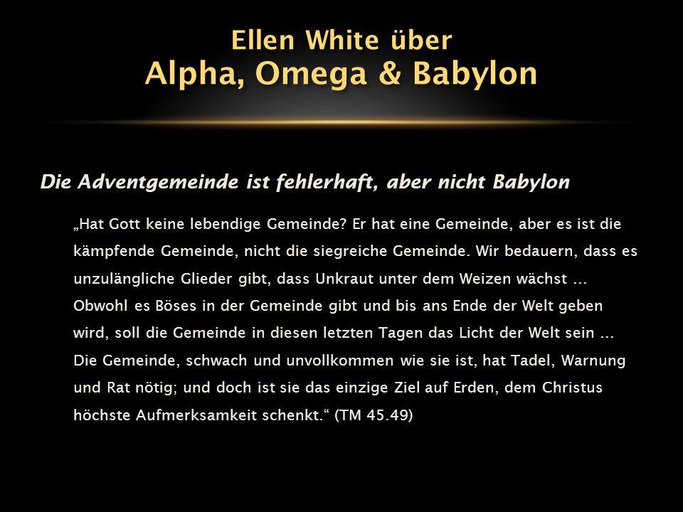 """Die Adventgemeinde ist fehlerhaft, aber nicht Babylon """"Hat Gott keine lebendige Gemeinde? Er hat eine Gemeinde, aber es ist die kämpfende Gemeinde, ni"""