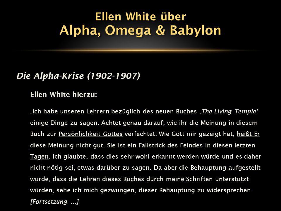 """Die Alpha-Krise (1902-1907) Ellen White hierzu: """"Ich habe unseren Lehrern bezüglich des neuen Buches 'The Living Temple' einige Dinge zu sagen. Achtet"""