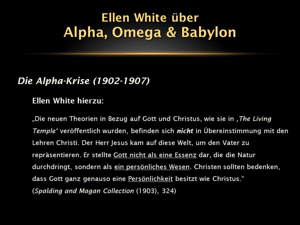 """Die Alpha-Krise (1902-1907) Ellen White hierzu: """"Die neuen Theorien in Bezug auf Gott und Christus, wie sie in 'The Living Temple' veröffentlich wurde"""