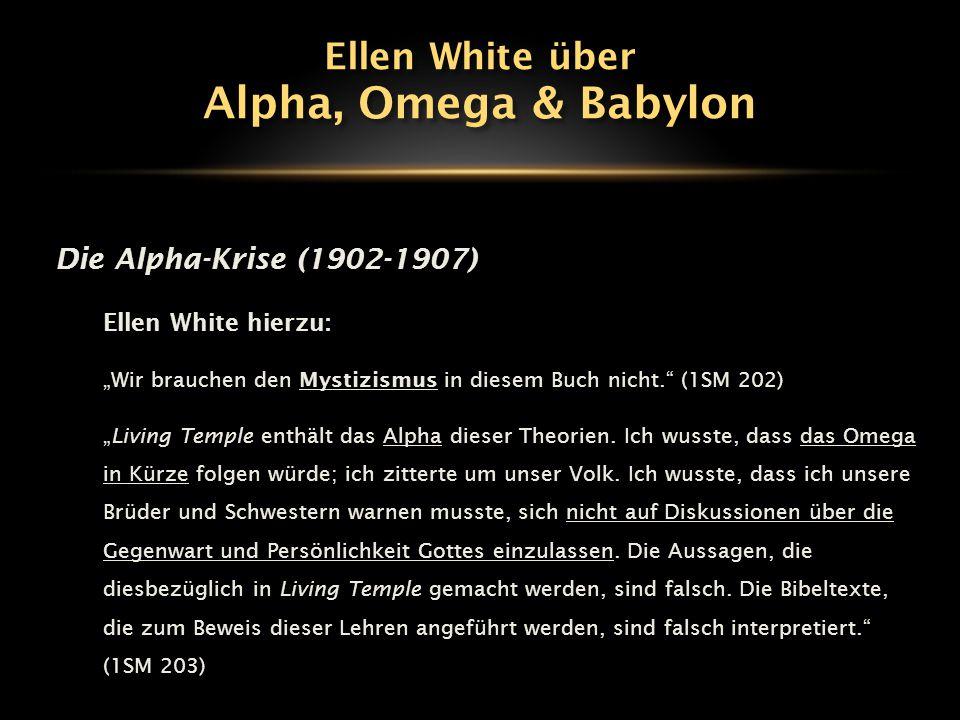 """Die Alpha-Krise (1902-1907) Ellen White hierzu: """"Wir brauchen den Mystizismus in diesem Buch nicht."""" (1SM 202) """"Living Temple enthält das Alpha dieser"""